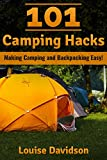 101 Camping Hacks: Making Camping and Backpacking Easy