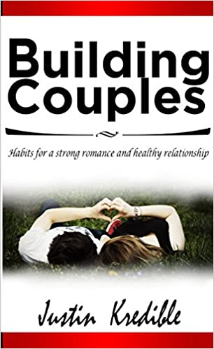 Lataa ebooks ilmaiseksi pdf-muodossa BUILDING COUPLES - HABITS FOR A STRONG ROMANCE AND HEALTHY RELATIONSHIP: Recipes and Strategies Guide on Communication, Sexual Intimacy, Trust, Respect, ... Advice, Relationship Book) Book 1) by Justin Kredible PDF