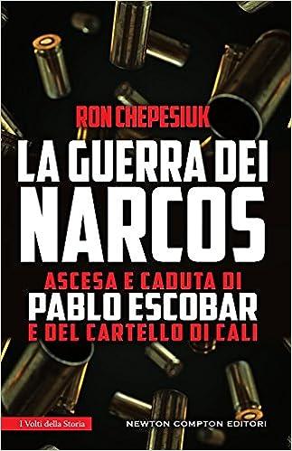 La guerra dei narcos. Ascesa e caduta di Pablo Escobar e del ...