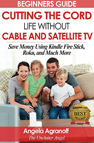 Hardware Computer Cd / Dvd - Television: Beginners Guide: Cutting the Cord, Life Without Cable and Satellite TV: Save Money Using Kindle Fire Stick, Roku, and Much More