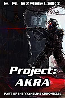 Project: AKRA (VayneLine Chronicles Book 1) by [Szabelski, E. A.]
