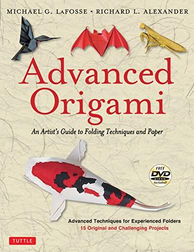 - Advanced Origami: An Artist's Guide to Folding Techniques and Paper: Origami Book with 15 Original and Challenging Projects: Instructional DVD Included