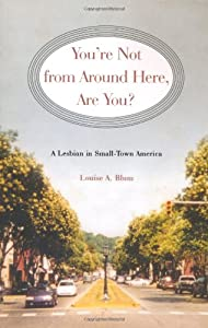 You're Not from Around Here, Are You?: A Lesbian in Small-Town America (Living Out: Gay and Lesbian Autobiog)