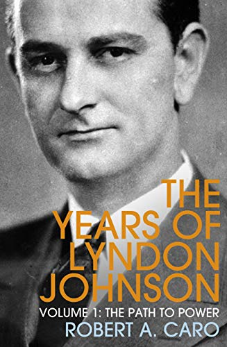 The Path to Power: The Years of Lyndon Johnson (Volume 1) (Barack Obama Best President Ever)