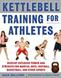 Kettlebell Training for Athletes: Develop Explosive Power and Strength for Martial Arts, Football, Basketball, and Other Sports, pb (NTC Sports/Fitness)