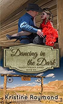 Dancing in the Dark (Hidden Springs Book 6) by [Raymond, Kristine]
