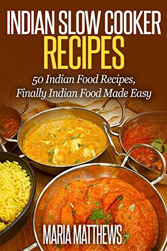 Indian slow cooker recipes 50 indian food recipes finally indian indian slow cooker recipes 50 indian food recipes finally indian food made easy by forumfinder Images