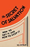 The Secret of Salvation : How to Get It and How to Keep It, Byrum, E. E., 1604169036