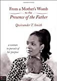 From A Mother's Womb to the Presence of the Father, Qwivander T. Smith, 1615661174