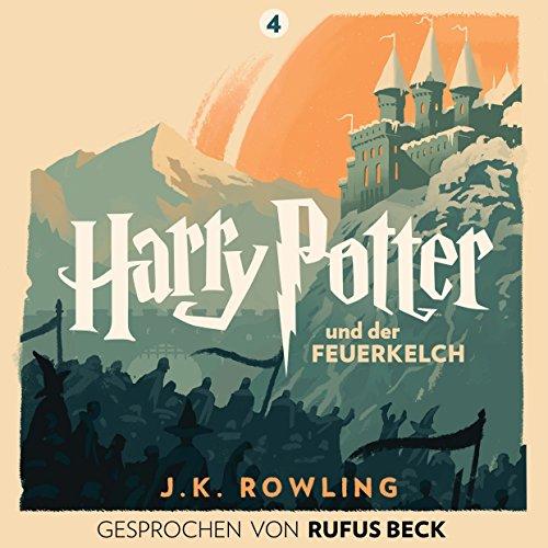 Harry Potter und der Feuerkelch - Gesprochen von Rufus Beck: Harry Potter 4 by Pottermore Publishing