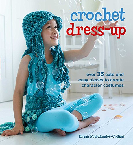 Crochet Dress-Up: Over 35 cute and easy pieces to create character costumes]()