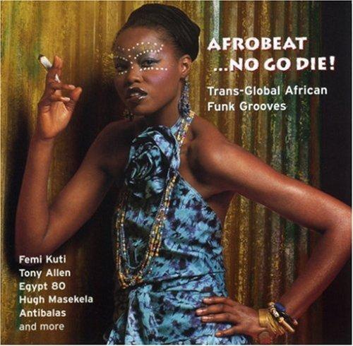 Afrobeat No Go Die  Trans Global African Funk