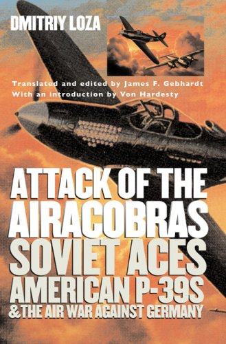 Attack of the Airacobras: Soviet Aces, American P-39s, and the Air War Against Germany (Modern War Studies (Paperback))