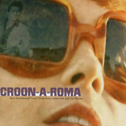 Croon-a-Roma: Rare Sentimental Vocal Tracks from Italian 60s and 70s (70s Italian)