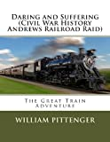 Daring and Suffering (Civil War History Andrews Railroad Raid), William Pittenger, 1492327808
