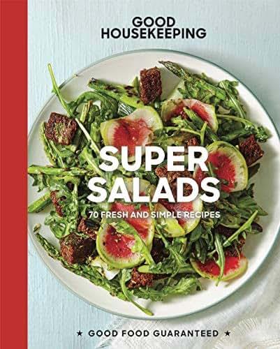 Good Housekeeping Super Salads: 70 Fresh and Simple Recipes (Good Food Guaranteed)