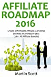 AFFILIATE ROADMAP: Create a Profitable Affiliate Marketing Business in 30 Days or Less (3 in 1 All Affiliate Bundle)