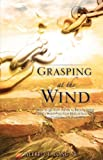Grasping at the Wind, Alfred T. Long, 1604779837