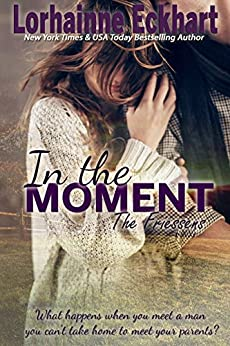In the Moment (The Friessens Book 9) by [Eckhart, Lorhainne]