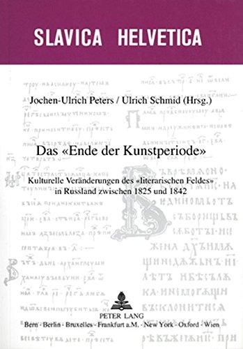 Das «Ende der Kunstperiode»: Kulturelle Veränderungen des «literarischen Feldes» in Russland zwischen 1825 und 1842 (Slavica Helvetica) (German Edition) PDF