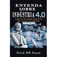 Entenda Sobre Indústria 4.0: A Quarta Revolução Industrial que estamos vivendo Hoje! (Portuguese Edition)