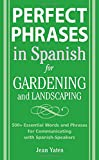Perfect Phrases in Spanish for Gardening and Landscaping, Publishing Publishing Mediatheque Staff and Jean Yates, 0071494774