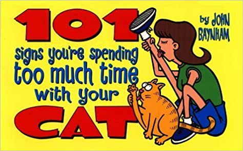 101 Signs You're Spending Too Much Time with Your Cat by John Baynham (1999-09-01)