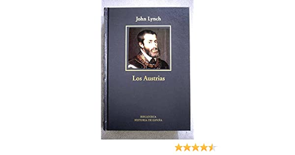 Los Austrias. 1516-1700: Amazon.es: Lynch, John: Libros