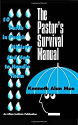 The Pastor's Survival Manual: 10 Perils in Parish Ministry and How to Handle Them by Kenneth Alan Moe (1995-11-01)