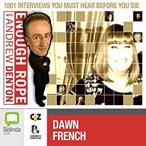 Enough Rope with Andrew Denton: Dawn French Radio/TV Program