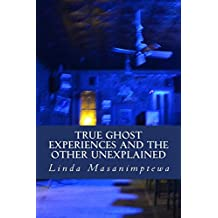 True Ghost Experiences and The Other Unexplained: True Ghost Experiences: and The Other Unexplained: Volume 1 by Linda Masanimptewa (2014-03-21)
