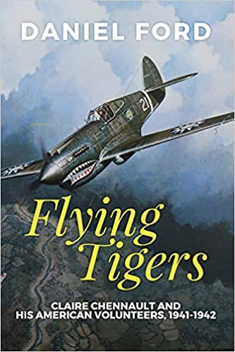 Flying Tigers: Claire Chennault and His American Volunteers