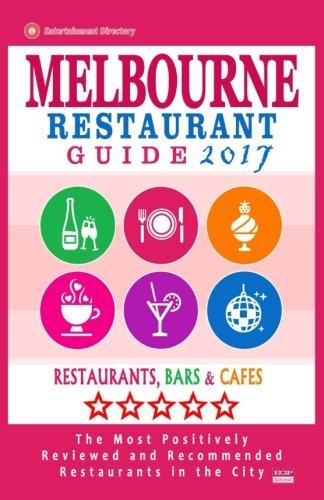 Melbourne Restaurant Guide 2017: Best Rated Restaurants in Melbourne - 500 restaurants, bars and cafés recommended for visitors, 2017