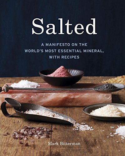 Salted: A Manifesto on the World's Most Essential Mineral, with Recipes by [Bitterman, Mark]