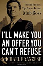 I'll Make You an Offer You Can't Refuse: Insider Business Tips from a Former Mob Boss (NelsonFree)