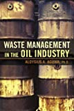 Waste Management in the Oil Industry, Aloysius A. Aguwa, 0595411096