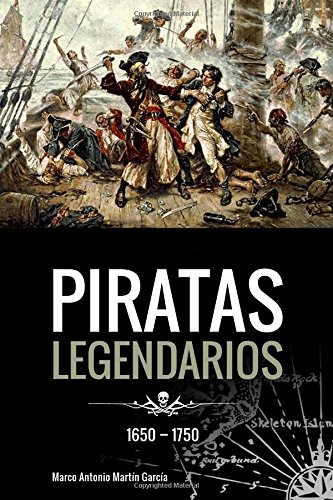 Piratas Legendarios, 1650-1750 (Spanish Edition) [Marco Antonio Martin Garcia] (Tapa Blanda)