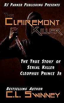 The Clairemont Killer: The True Story of Serial Killer Cleophus Prince, Jr. (Detectives True Crime Cases Book 4) by [Swinney, C.L., Parker, RJ]