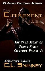 The Clairemont Killer: The True Story of Serial Killer Cleophus Prince, Jr. (Homicide True Crime Cases Book 4)