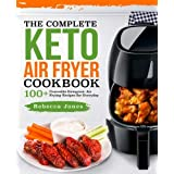 The Complete Keto Air Fryer Cookbook: 100+ Craveable Ketogenic Air Frying Recipes for Everyday (Keto Diet Air Fryer Cookbook) (Volume 1)