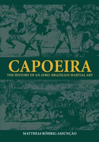 Capoeira: The History of an Afro-Brazilian Martial Art (Sport in the Global Society) by Routledge