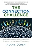 The Connection Challenge: How Executives Create Power and Possibility in the Age of Distraction