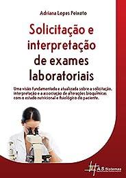 Solicitação e Interpretação de Exames Laboratoriais: Uma visão fundamentada e atualizada sobre a solicitação,