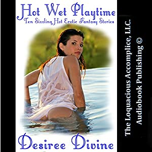 Hot Wet Playtime: Ten Sizzling Hot Erotic Fantasy Stories Audiobook