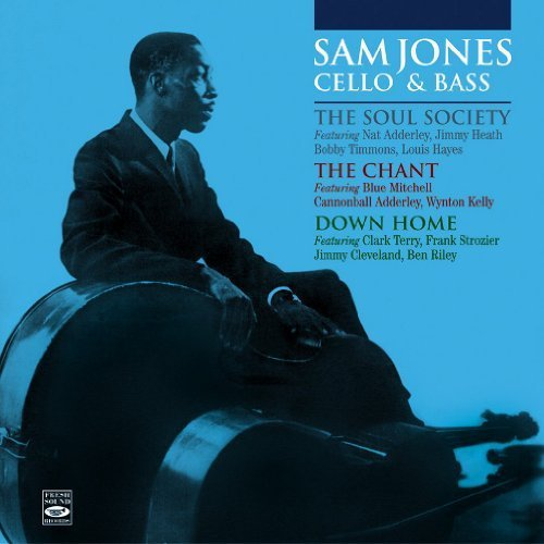 - Sam Jones Cello & Bass. The Soul Society + The Chant + Down Home by Ernie Wilkins (2013-05-04)
