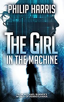 The Girl in the Machine (Leah King Book 3) by [Harris, Philip]