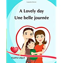 A lovely day. Une Belle Journee: (Bilingual Edition) Children's Picture book English French. Ages 4-7 yrs. French book for kids. Children's Valentine book. Livres pour enfants