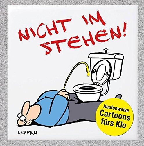 Nicht im Stehen!: Haufenweise Cartoons fürs Klo Gebundenes Buch – 1. Februar 2017 Michael Holtschulte Diverse Lappan 3830362994