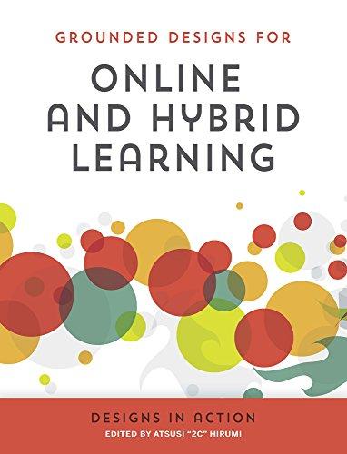 Design Hybrid - Online & Hybrid Learning Designs in Action (Grounded Designs for Online & Hybrid Learning Book 2)