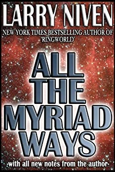 All the Myriad Ways by [Niven, Larry]